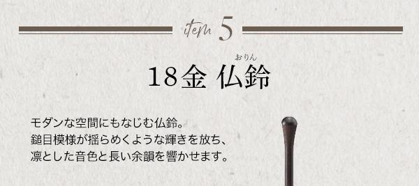 item 5 18金 仏鈴(おりん)。モダンな空間にもなじむ仏鈴。鎚目模様が揺らめくような輝きを放ち、凛とした音色と長い余韻を響かせます。
